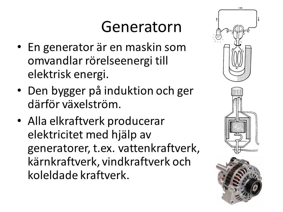 Generatorn En generator är en maskin som omvandlar rörelseenergi till elektrisk energi. Den bygger på induktion och ger därför växelström. Alla elkraf