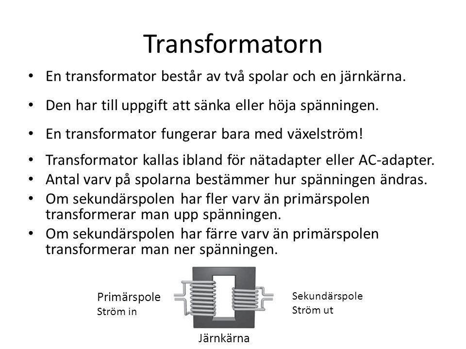 Transformatorn En transformator består av två spolar och en järnkärna. Den har till uppgift att sänka eller höja spänningen. En transformator fungerar