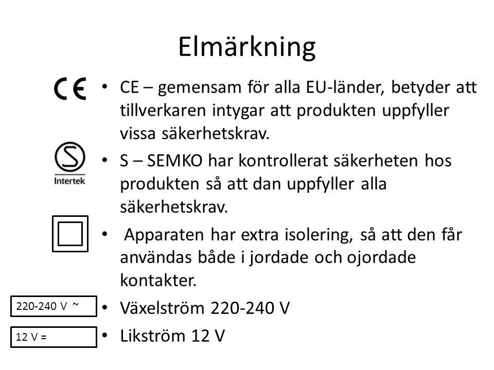 Elmärkning CE – gemensam för alla EU-länder, betyder att tillverkaren intygar att produkten uppfyller vissa säkerhetskrav. S – SEMKO har kontrollerat