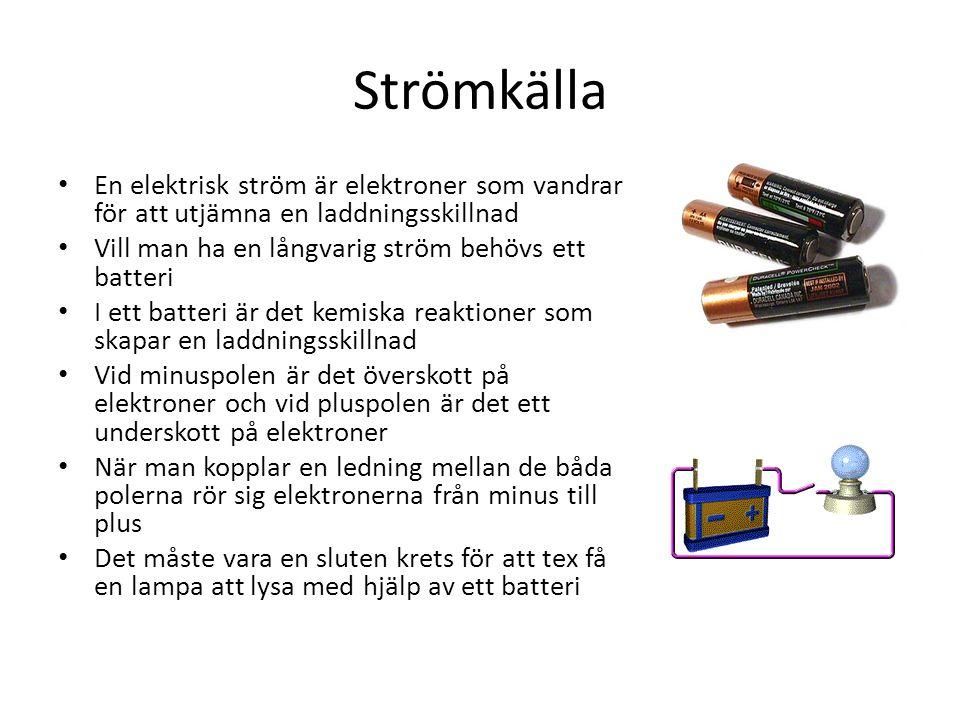 Strömkälla En elektrisk ström är elektroner som vandrar för att utjämna en laddningsskillnad Vill man ha en långvarig ström behövs ett batteri I ett b