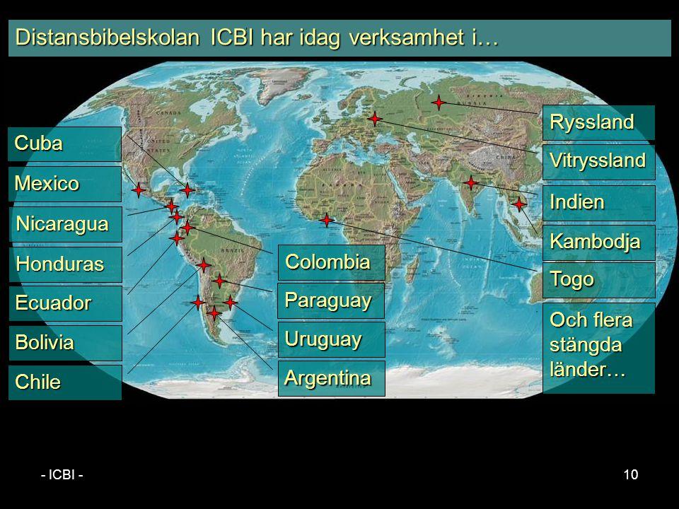 - ICBI -10 Cuba Honduras Colombia Paraguay Uruguay Argentina Mexico Nicaragua Ecuador Chile Bolivia Togo Kambodja Indien Ryssland Distansbibelskolan ICBI har idag verksamhet i… Vitryssland Och flera stängda länder…