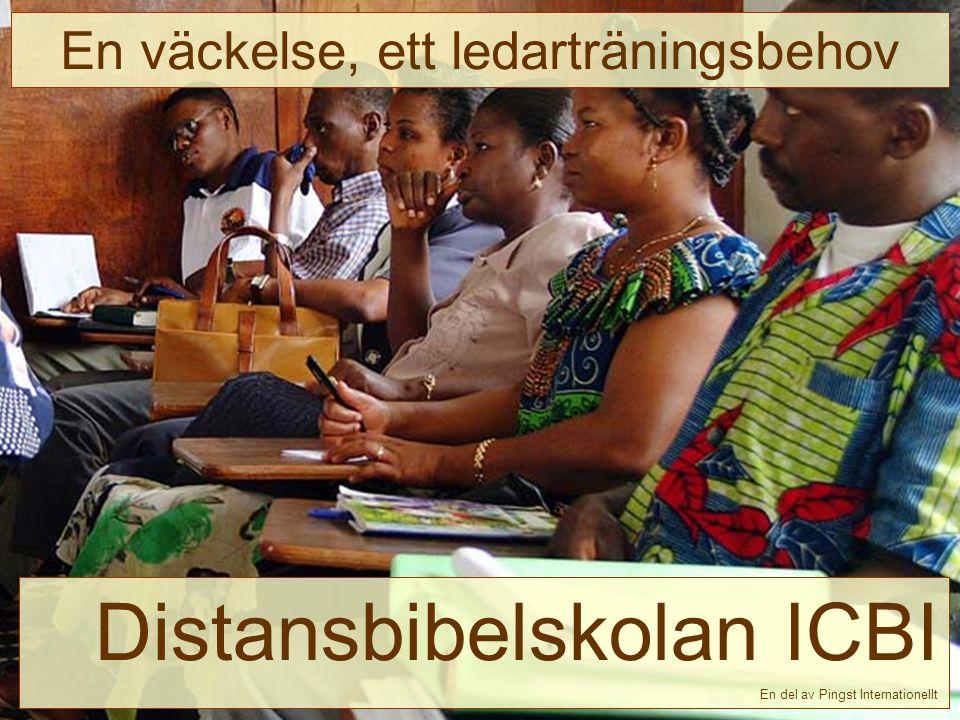 - ICBI -11 Distansbibelskolan ICBI En del av Pingst Internationellt En väckelse, ett ledarträningsbehov