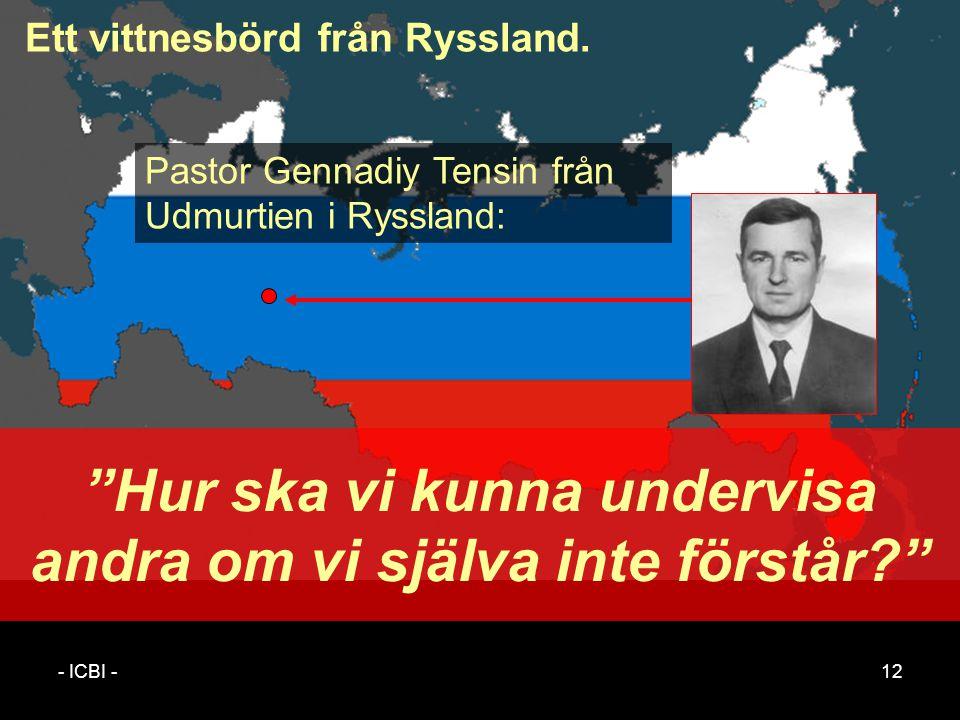- ICBI -12 Hur ska vi kunna undervisa andra om vi själva inte förstår Pastor Gennadiy Tensin från Udmurtien i Ryssland: Ett vittnesbörd från Ryssland.