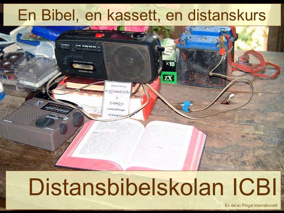 - ICBI -13 En Bibel, en kassett, en distanskurs Distansbibelskolan ICBI En del av Pingst Internationellt