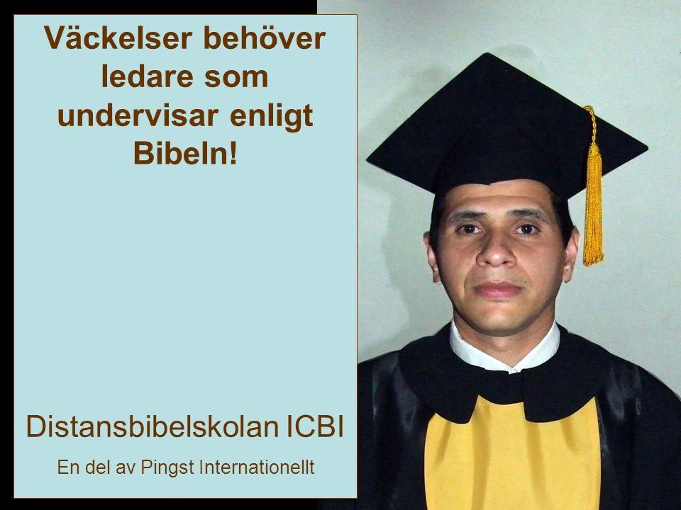 Väckelser behöver ledare som undervisar enligt Bibeln! Distansbibelskolan ICBI En del av Pingst Internationellt