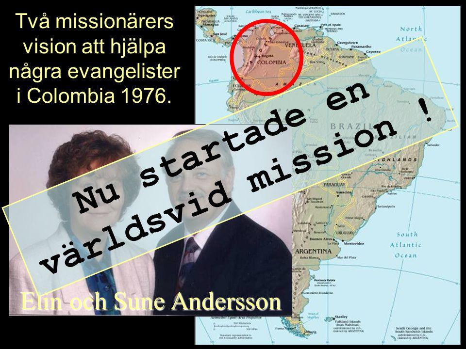 Elin och Sune Andersson Två missionärers vision att hjälpa några evangelister i Colombia 1976. Nu startade en världsvid mission !