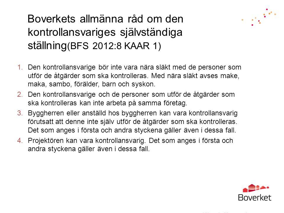 Boverkets allmänna råd om den kontrollansvariges självständiga ställning (BFS 2012:8 KAAR 1) 1.Den kontrollansvarige bör inte vara nära släkt med de p