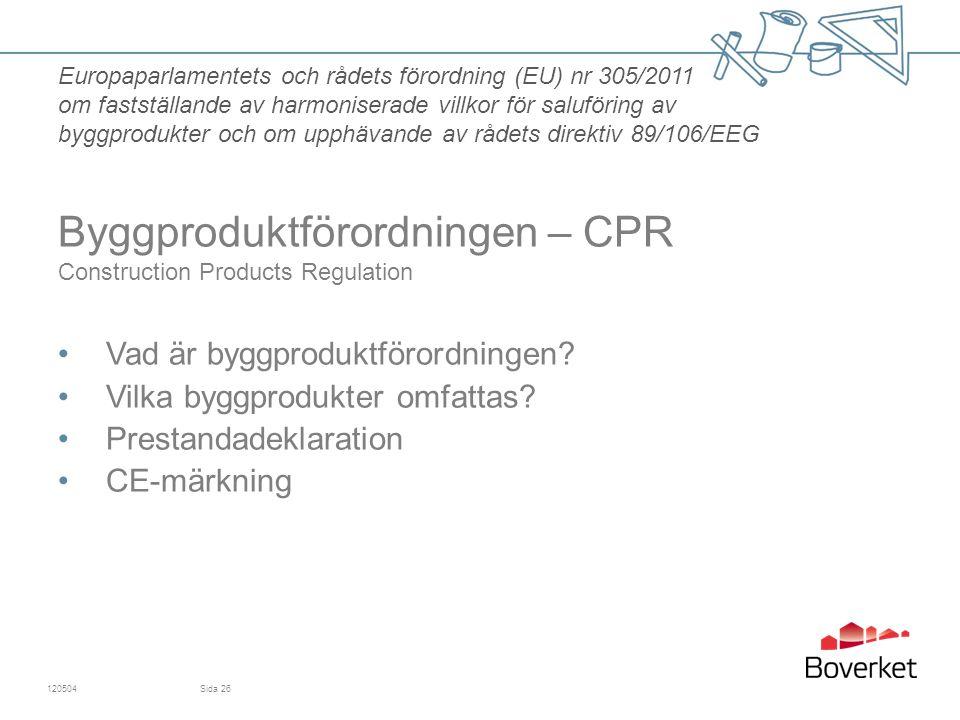 120504Sida 26 Vad är byggproduktförordningen? Vilka byggprodukter omfattas? Prestandadeklaration CE-märkning Europaparlamentets och rådets förordning
