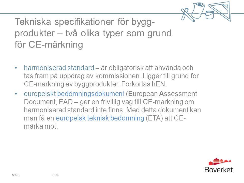 Tekniska specifikationer för bygg- produkter – två olika typer som grund för CE-märkning harmoniserad standard – är obligatorisk att använda och tas fram på uppdrag av kommissionen.