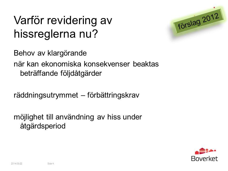 Varför revidering av hissreglerna nu? 2014-08-22Sida 4 förslag 2012 Behov av klargörande när kan ekonomiska konsekvenser beaktas beträffande följdåtgä