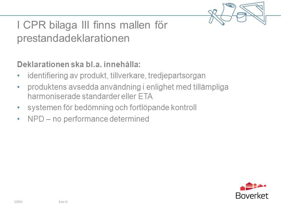 I CPR bilaga III finns mallen för prestandadeklarationen Deklarationen ska bl.a. innehålla: identifiering av produkt, tillverkare, tredjepartsorgan pr
