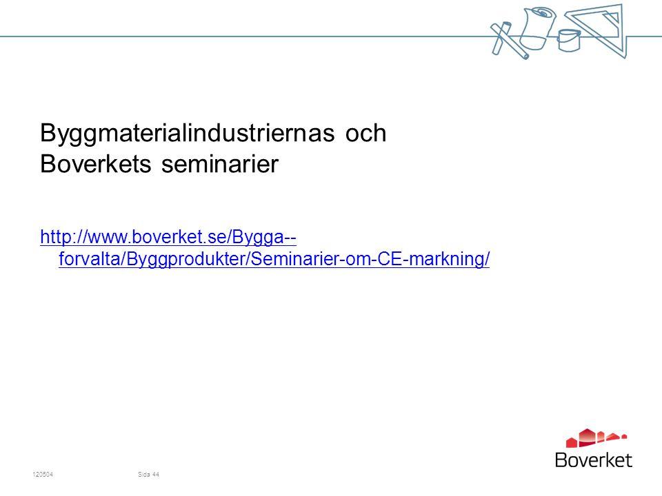 Byggmaterialindustriernas och Boverkets seminarier http://www.boverket.se/Bygga-- forvalta/Byggprodukter/Seminarier-om-CE-markning/ 120504Sida 44