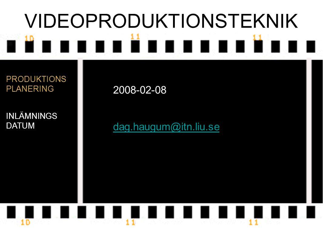 VIDEOPRODUKTIONSTEKNIK PRODUKTIONS PLANERING INLÄMNINGS DATUM 2008-02-08 dag.haugum@itn.liu.se