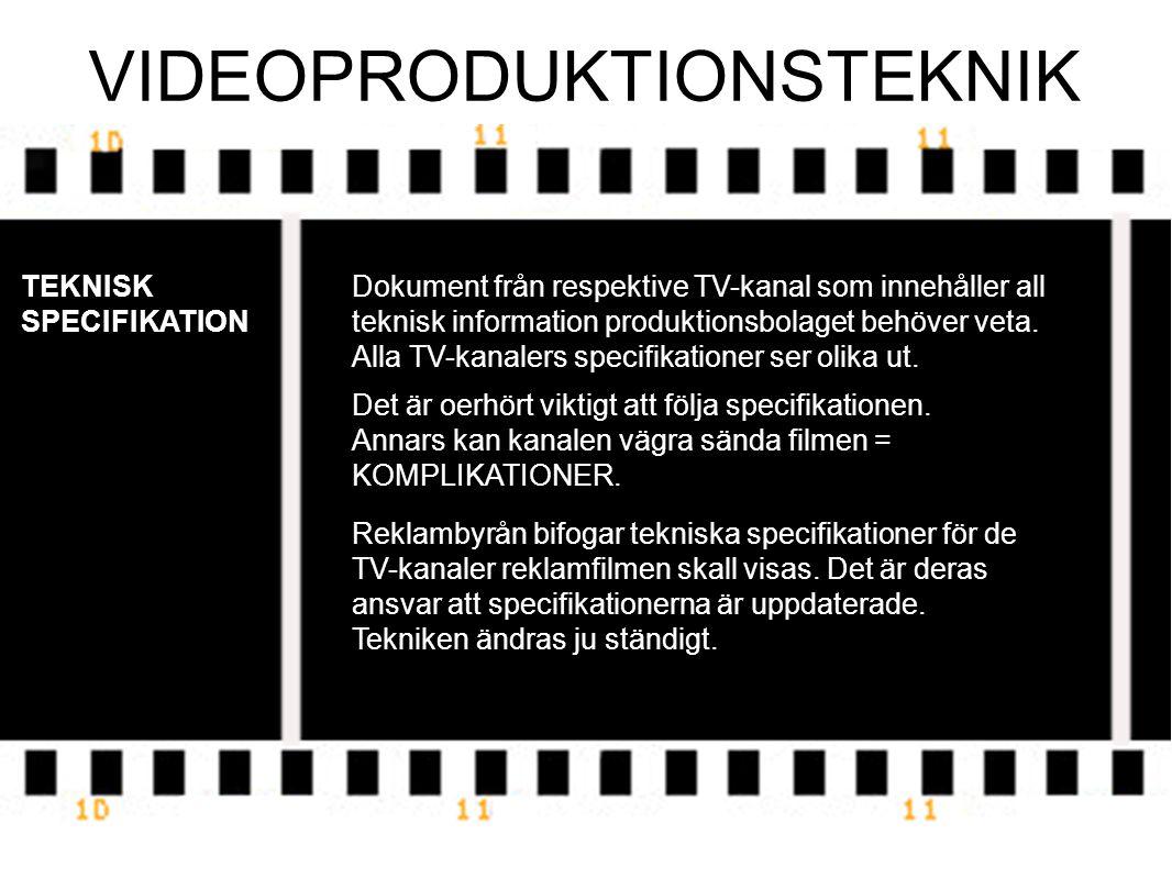 VIDEOPRODUKTIONSTEKNIK TEKNISK SPECIFIKATION Reklambyrån bifogar tekniska specifikationer för de TV-kanaler reklamfilmen skall visas.