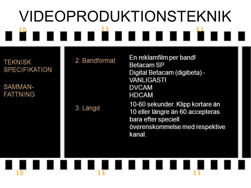 VIDEOPRODUKTIONSTEKNIK TEKNISK SPECIFIKATION 2. Bandformat En reklamfilm per band.