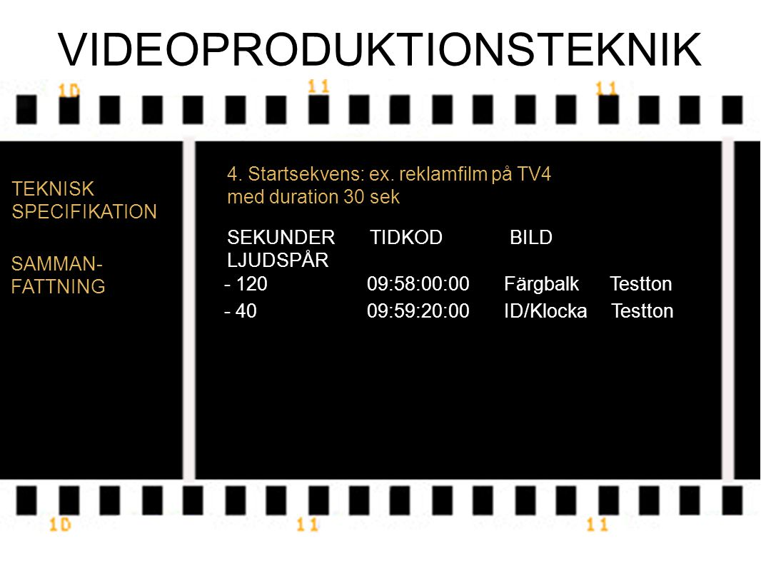 VIDEOPRODUKTIONSTEKNIK TEKNISK SPECIFIKATION 4. Startsekvens: ex.