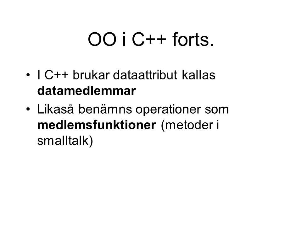 OO i C++ forts. I C++ brukar dataattribut kallas datamedlemmar Likaså benämns operationer som medlemsfunktioner (metoder i smalltalk)