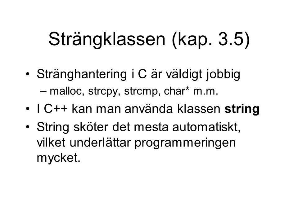 Strängklassen (kap. 3.5) Stränghantering i C är väldigt jobbig –malloc, strcpy, strcmp, char* m.m. I C++ kan man använda klassen string String sköter