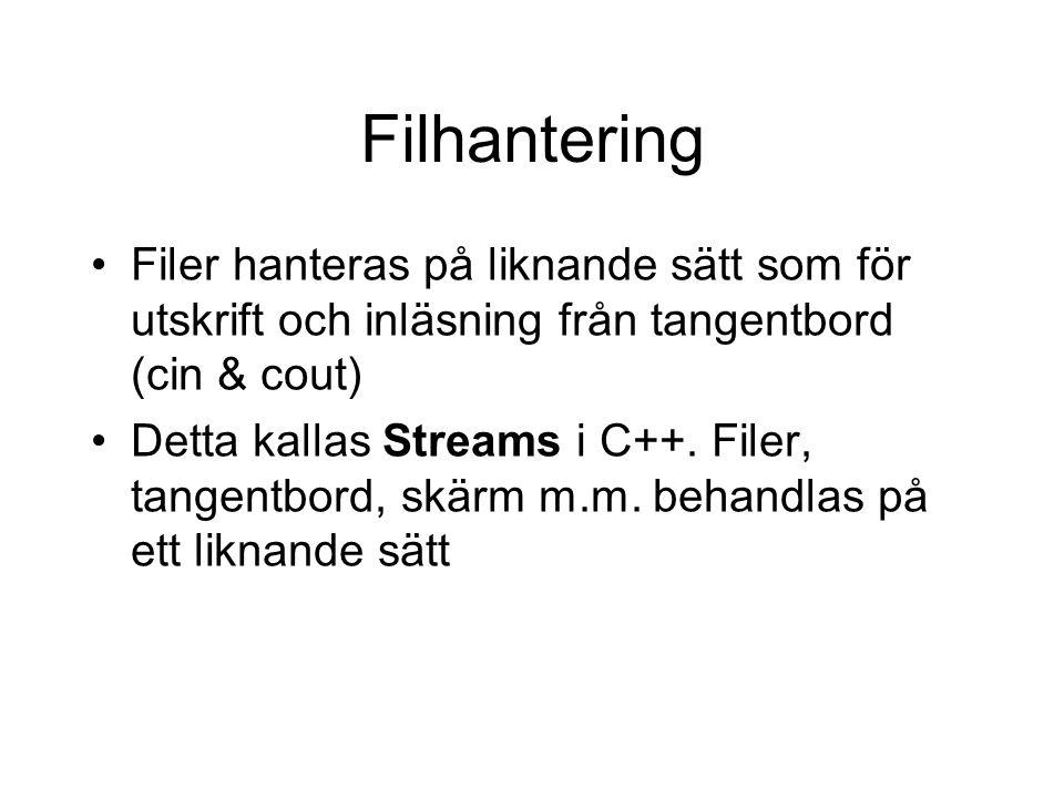 Filhantering Filer hanteras på liknande sätt som för utskrift och inläsning från tangentbord (cin & cout) Detta kallas Streams i C++. Filer, tangentbo