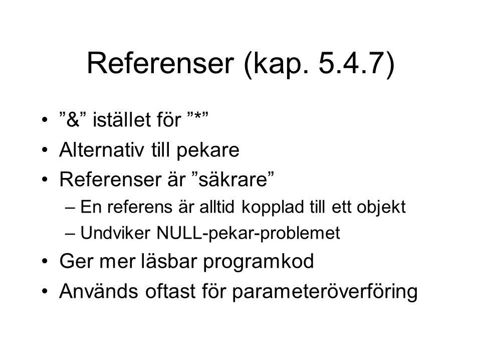 """Referenser (kap. 5.4.7) """"&"""" istället för """"*"""" Alternativ till pekare Referenser är """"säkrare"""" –En referens är alltid kopplad till ett objekt –Undviker N"""