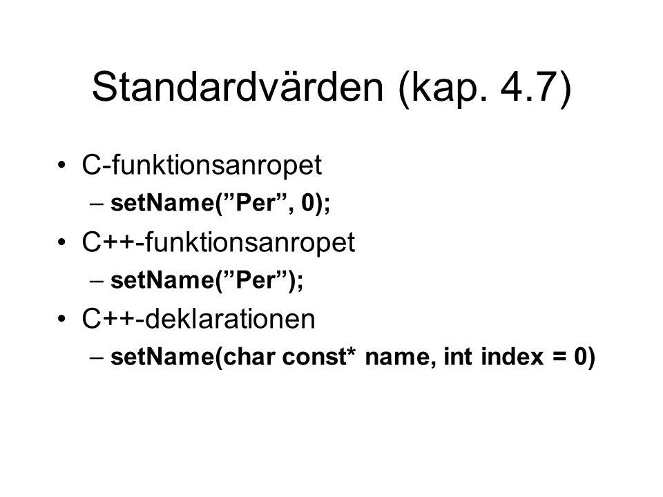 "Standardvärden (kap. 4.7) C-funktionsanropet –setName(""Per"", 0); C++-funktionsanropet –setName(""Per""); C++-deklarationen –setName(char const* name, in"