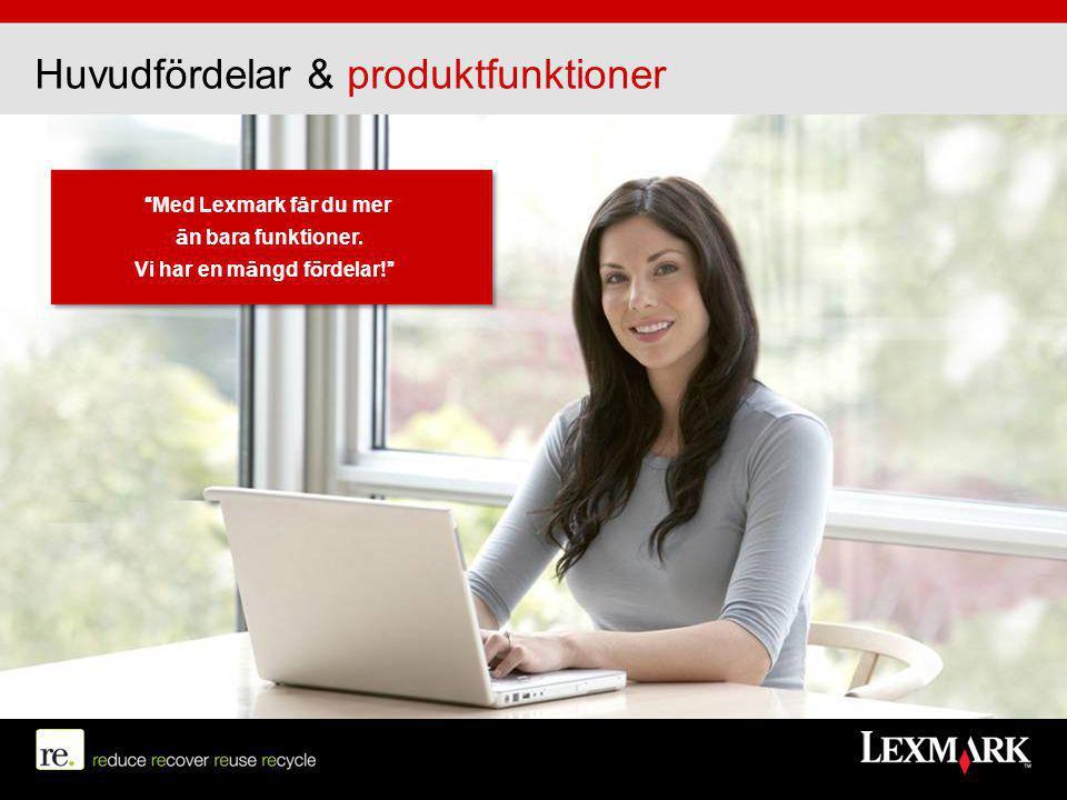"""Huvudfördelar & produktfunktioner """"Med Lexmark får du mer än bara funktioner. Vi har en mängd fördelar!"""""""