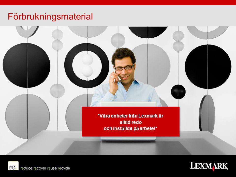 """Förbrukningsmaterial """"Våra enheter från Lexmark är alltid redo och inställda på arbete!"""""""