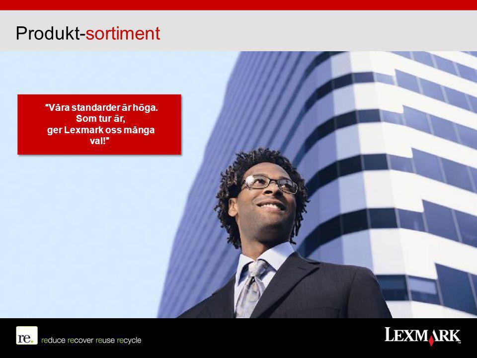 """Produkt-sortiment """"Våra standarder är höga. Som tur är, ger Lexmark oss många val!"""""""