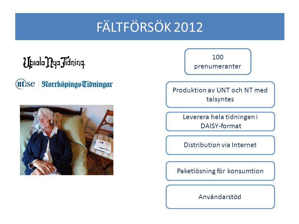 FÄLTFÖRSÖK 2012 100 prenumeranter Produktion av UNT och NT med talsyntes Distribution via Internet Användarstöd Paketlösning för konsumtion Leverera hela tidningen i DAISY-format