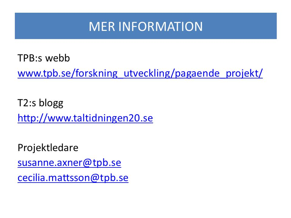 TPB:s webb www.tpb.se/forskning_utveckling/pagaende_projekt/ T2:s blogg http://www.taltidningen20.se Projektledare susanne.axner@tpb.se cecilia.mattsson@tpb.se MER INFORMATION