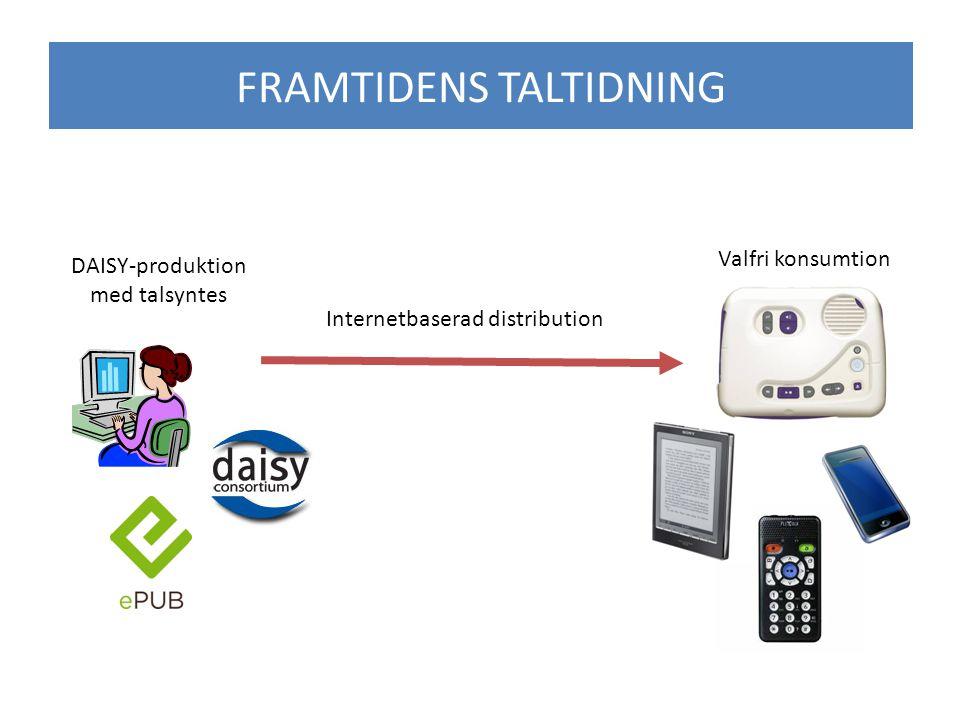 Framtidens tidningar FRAMTIDENS TALTIDNING Internetbaserad distribution DAISY-produktion med talsyntes Valfri konsumtion