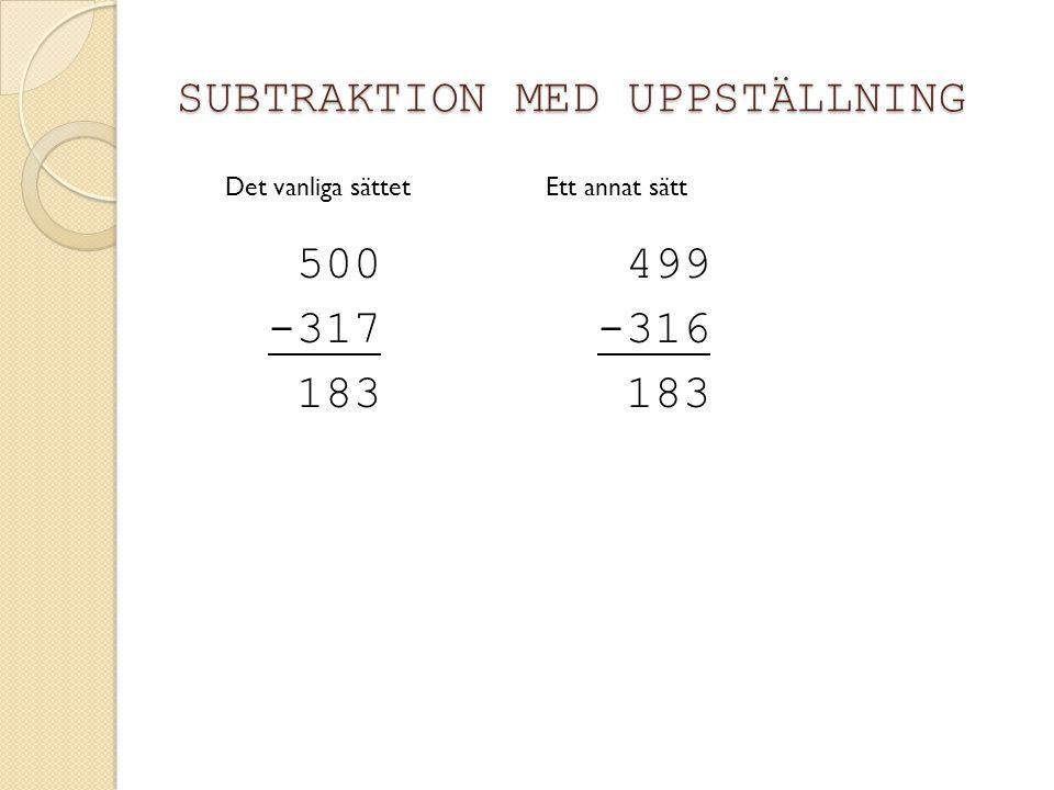 SUBTRAKTION MED UPPSTÄLLNING 499 -316 183 500 -317 183 Det vanliga sättetEtt annat sätt