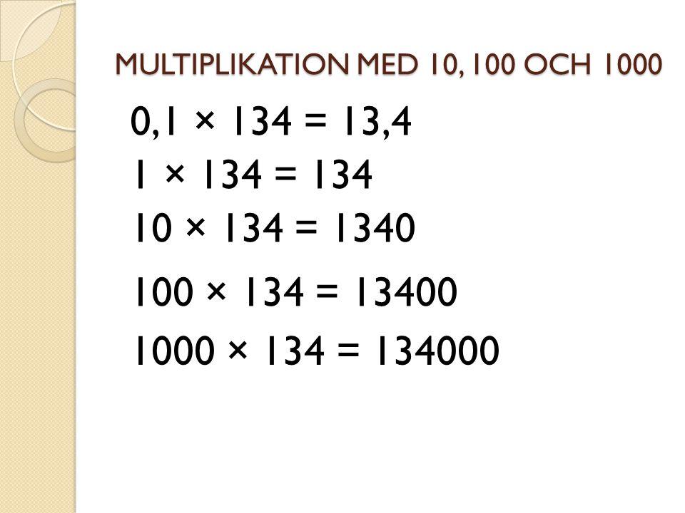 MULTIPLIKATION MED 10, 100 OCH 1000 10 × 134 = 1340 100 × 134 = 13400 1000 × 134 = 134000 1 × 134 = 134 0,1 × 134 = 13,4