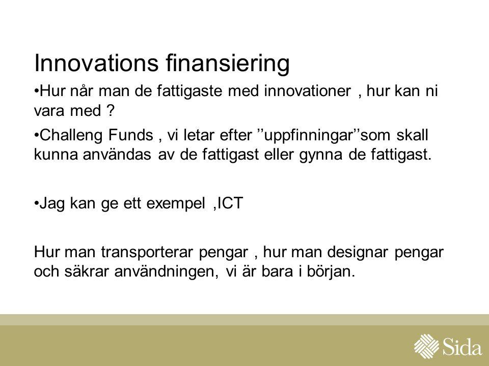Innovations finansiering Hur når man de fattigaste med innovationer, hur kan ni vara med .