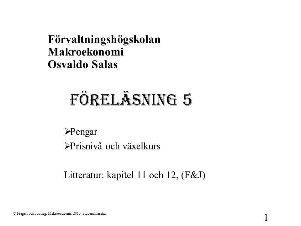 © Fregert och Jonung, Makroekonomi, 2010, Studentlitteratur 22 Den klassiska kvantitetsteorin  Pengars omloppshastighet Ett mått på hur ofta pengar används under en viss tidsperiod.