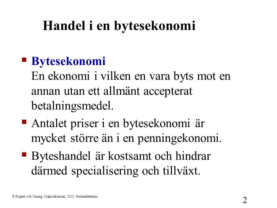 2 Handel i en bytesekonomi  Bytesekonomi En ekonomi i vilken en vara byts mot en annan utan ett allmänt accepterat betalningsmedel.  Antalet priser