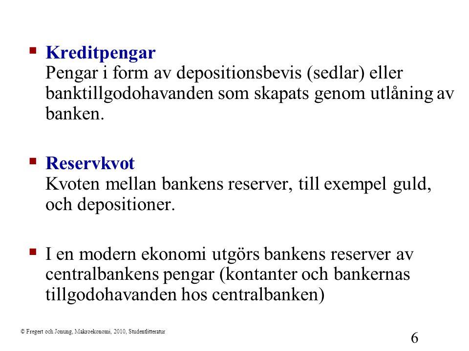 © Fregert och Jonung, Makroekonomi, 2010, Studentlitteratur 7  Potentiellt problem med kreditpengar: Bankpanik ( bank run) Den rusning som uppstår när insättare till följd av ett (sant eller falskt) rykte förlorar förtroendet för banken och därmed kräver att få sina depositioner inlösta.