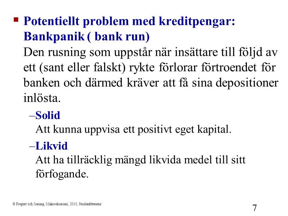 © Fregert och Jonung, Makroekonomi, 2010, Studentlitteratur 18 De tre stegen : MB  Centralbanken kontrollerar indirekt penningmängden CU = kontanter hos allmänheten, D = bankinlåning M = CU + D = penningmängd MB = R + CU = monetär bas Steg 1: Centralbankens penningpolitik:  MB  =  CU +  D RR  CU Steg 2: Allmänhetens beslut DD Steg 3: Bankernas utlåning