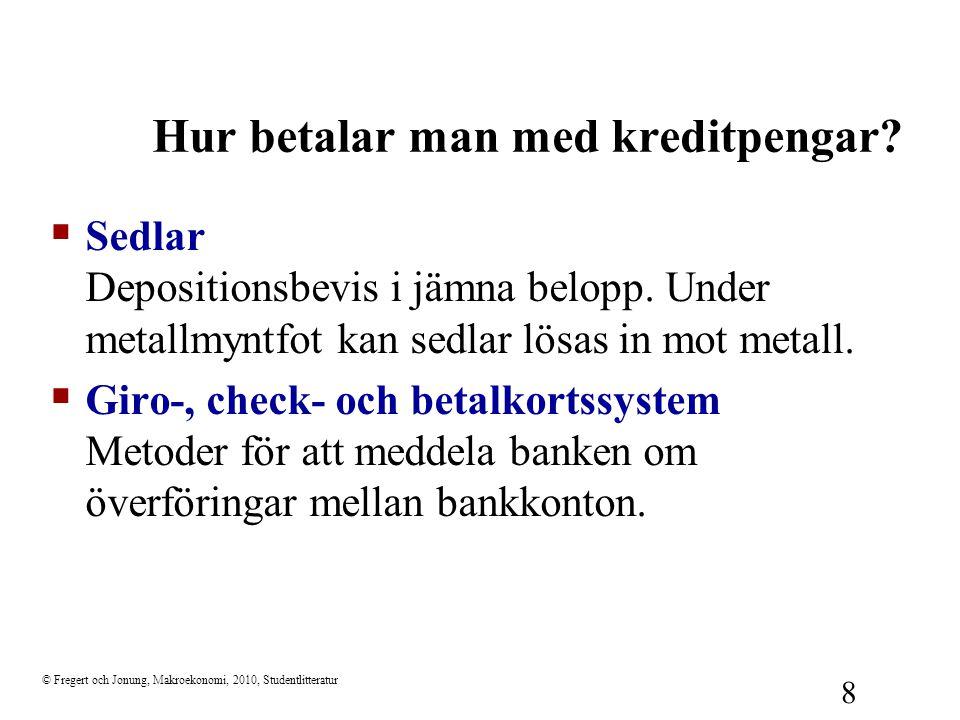 © Fregert och Jonung, Makroekonomi, 2010, Studentlitteratur 8  Sedlar Depositionsbevis i jämna belopp. Under metallmyntfot kan sedlar lösas in mot me