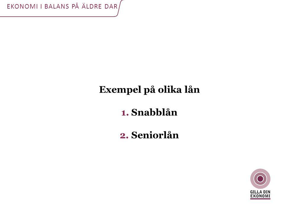 Exempel på olika lån 1. Snabblån 2. Seniorlån EKONOMI I BALANS PÅ ÄLDRE DAR