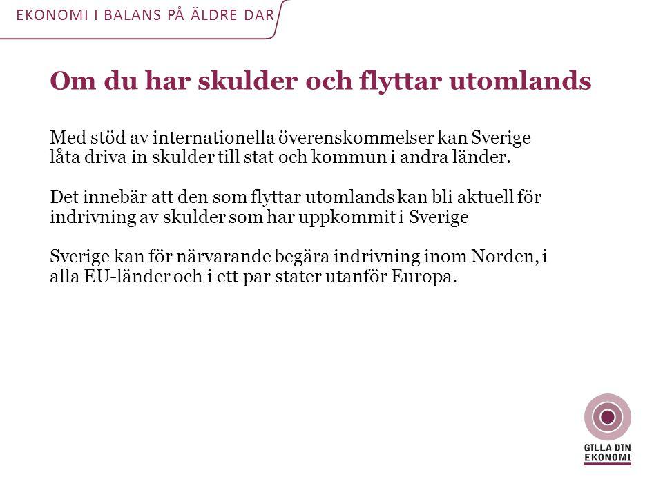 Om du har skulder och flyttar utomlands Med stöd av internationella överenskommelser kan Sverige låta driva in skulder till stat och kommun i andra lä