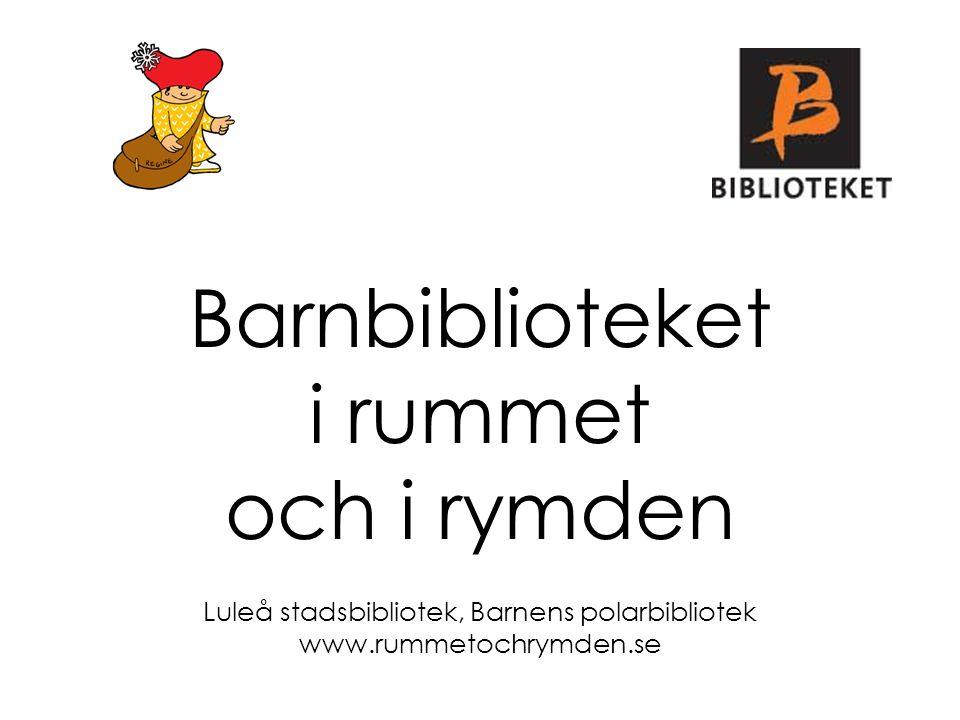 Barnbiblioteket i rummet och i rymden Luleå stadsbibliotek, Barnens polarbibliotek www.rummetochrymden.se