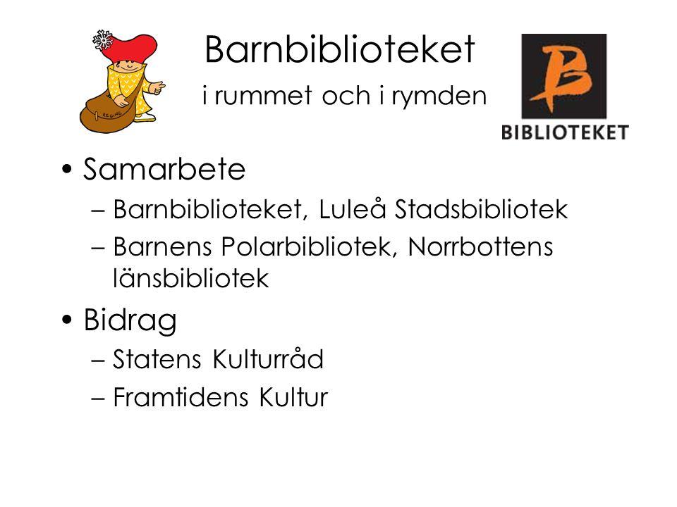 Barnbiblioteket i rummet och i rymden Samarbete –Barnbiblioteket, Luleå Stadsbibliotek –Barnens Polarbibliotek, Norrbottens länsbibliotek Bidrag –Stat