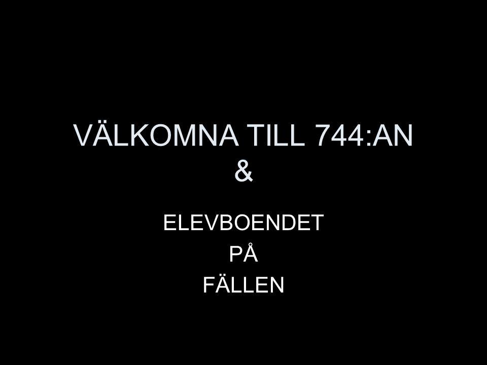 VÄLKOMNA TILL 744:AN & ELEVBOENDET PÅ FÄLLEN