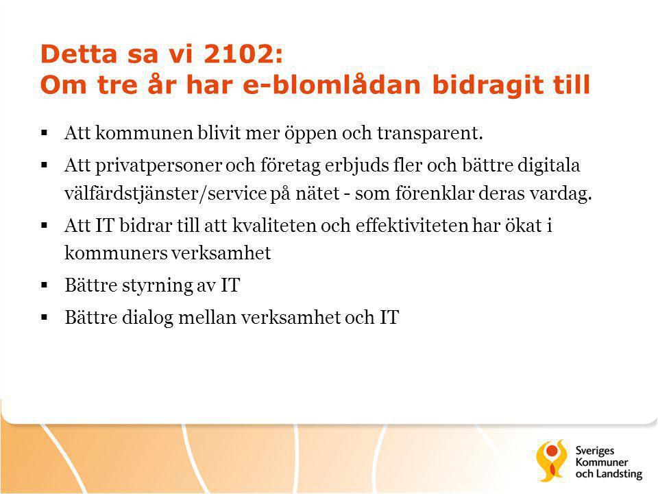Detta sa vi 2102: Om tre år har e-blomlådan bidragit till  Att kommunen blivit mer öppen och transparent.