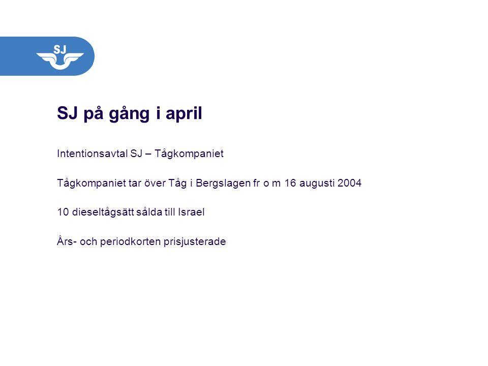 SJ på gång i april Intentionsavtal SJ – Tågkompaniet Tågkompaniet tar över Tåg i Bergslagen fr o m 16 augusti 2004 10 dieseltågsätt sålda till Israel
