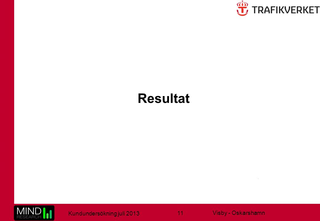 11 Kundundersökning juli 2013 Visby - Oskarshamn Resultat