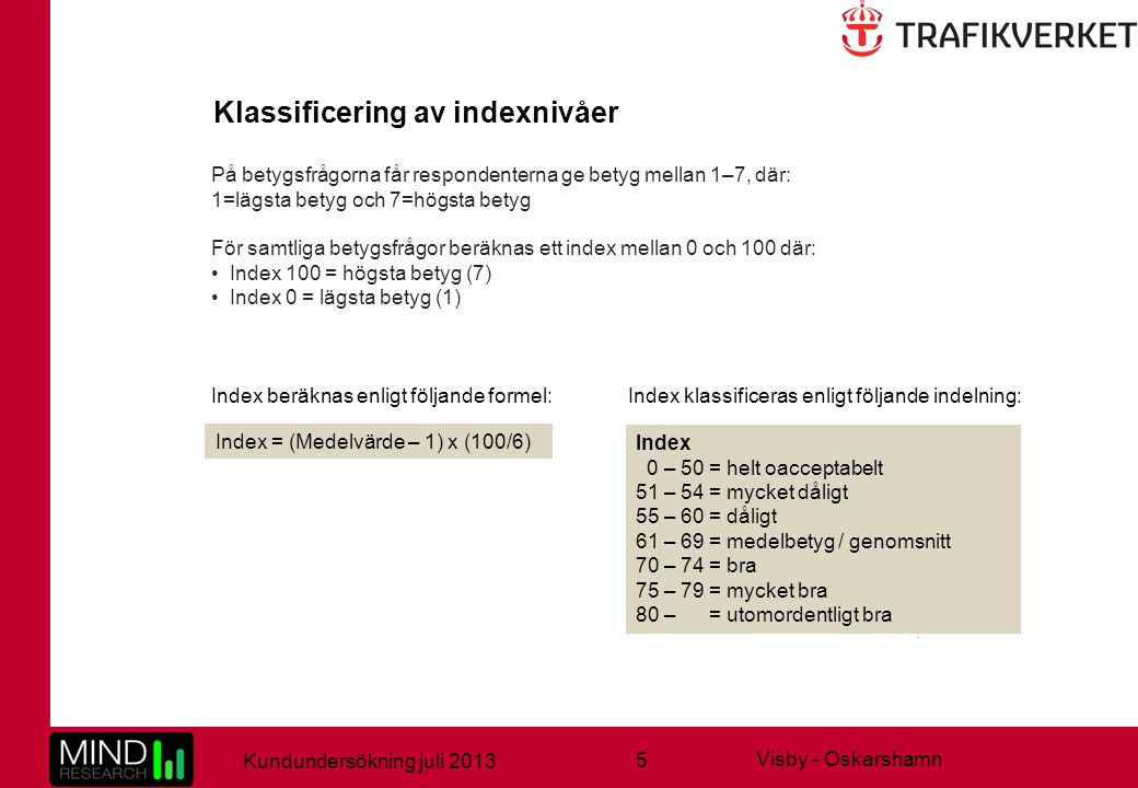 5 Kundundersökning juli 2013 Visby - Oskarshamn På betygsfrågorna får respondenterna ge betyg mellan 1–7, där: 1=lägsta betyg och 7=högsta betyg För s