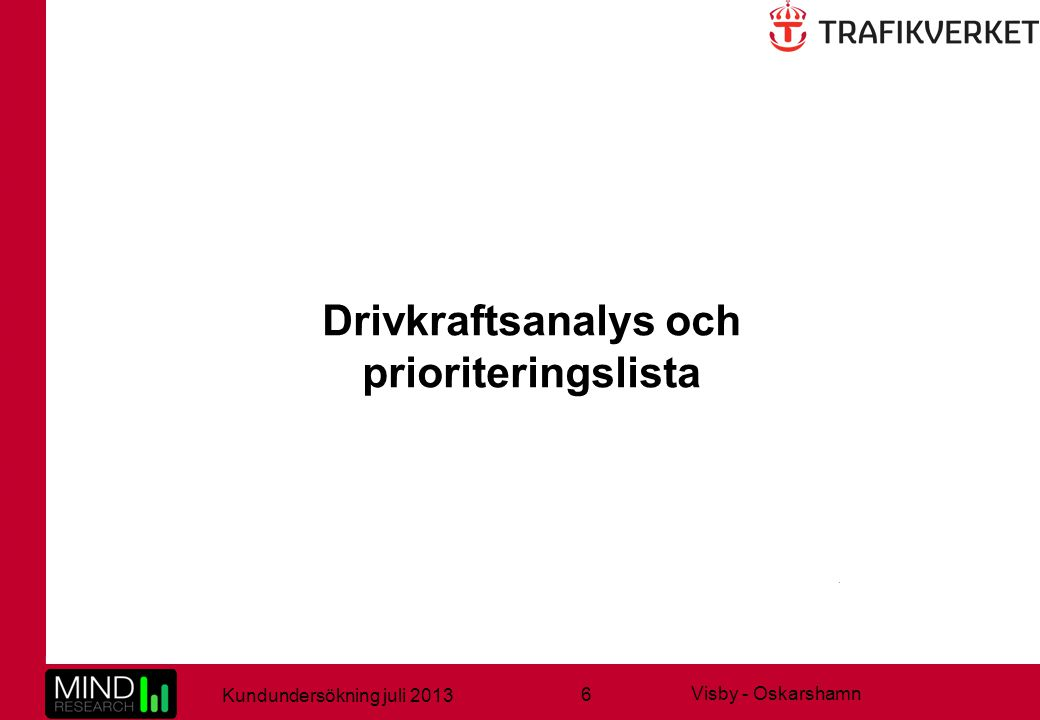 7 Kundundersökning juli 2013 Visby - Oskarshamn Drivkraftsanalys (Key Driver Analysis) MIND Research har gjort en drivkraftsanalys på undersökningssvaren och den analysen talar om vad som påverkar helhetsbetyget, och var en förbättring ger störst effekt.