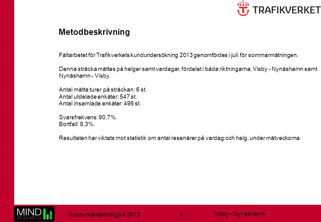 4 Kundundersökning juli 2013 Visby - Nynäshamn Fältarbetet för Trafikverkets kundundersökning 2013 genomfördes i juli för sommarmätningen.